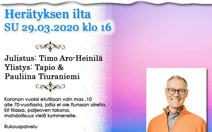 Henkilörajoitettu herätyksen ilta SU 29.3.2020 klo 16 Timo Aro-Heinilä