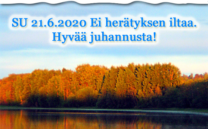 SU 21.6.2020 Ei herätyksen iltaa – Hyvää ja siunattua juhannusta!