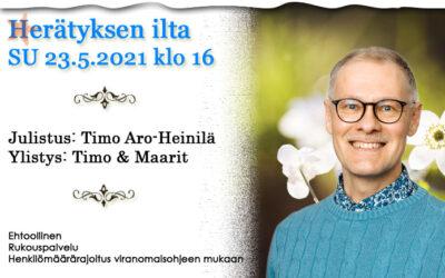 SU 23.05.2021 klo 16 Herätyksen ilta – Timo Aro-heinilä