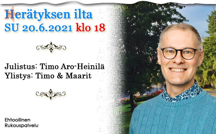 SU 20.6.2021 klo 18 Herätyksen ilta – Timo Aro-Heinilä